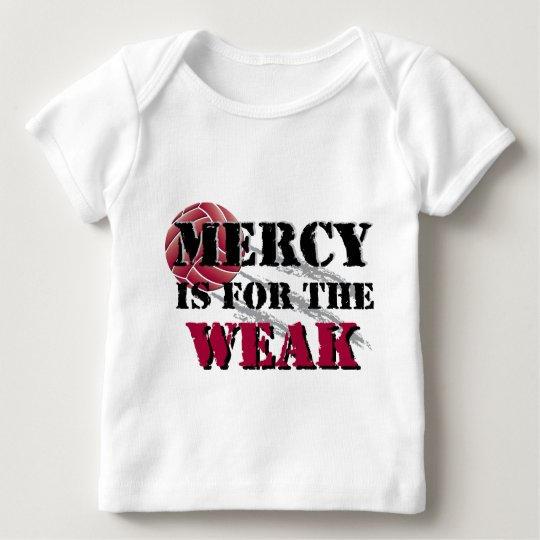 Mercy is for the weak - Vball Baby T-Shirt
