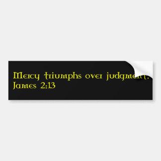 Mercy Triumphs James 2:13 Bumper Sticker