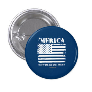 'Merica - Fightin' for our right to party 1 Inch Round Button