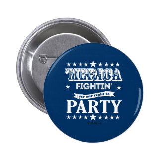 'Merica - Fightin for our right to party 2 Inch Round Button
