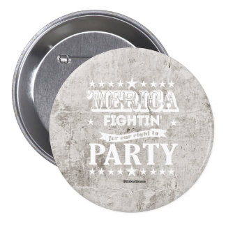 'Merica - Fightin for our right to party 3 Inch Round Button