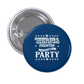 'Merica - Fightin for our right to party 1 Inch Round Button