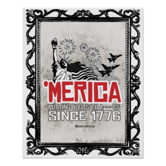 'Merica - Putting Boots to A---es Since 1776 Poster