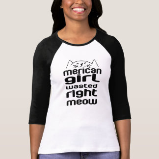 Merican girl wasted right meow T-Shirt