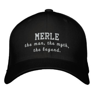 Merle the man, the myth, the legend embroidered hats