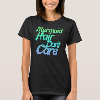 Mermaid hair don't care T-Shirt