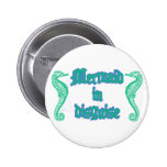 Mermaid in Disguise Pinback Button
