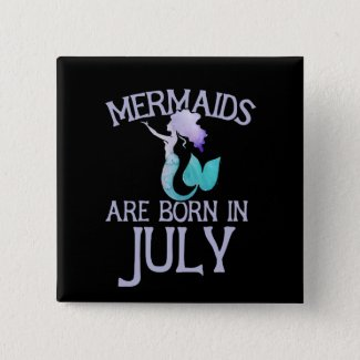 Mermaids are born in July Button