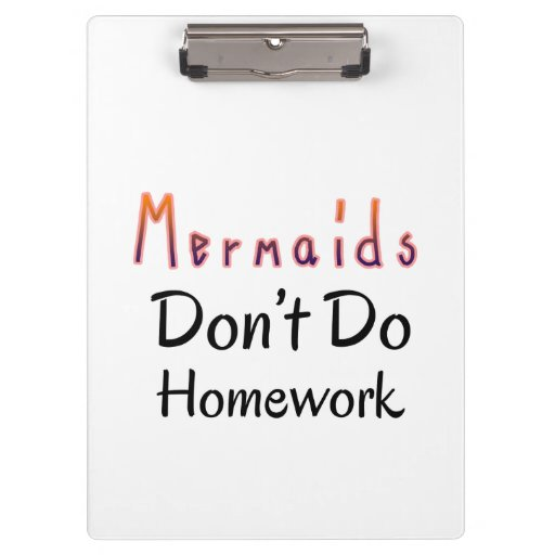 Mermaids Don't Do Homework Quote Clipboards