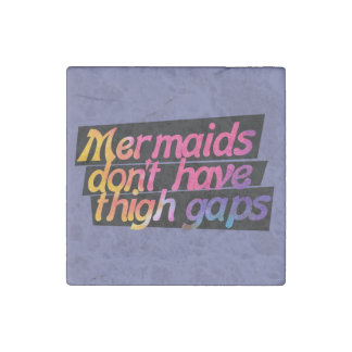 Mermaids don't have thigh gaps stone magnet