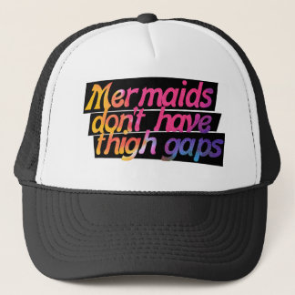 Mermaids don't have thigh gaps trucker hat