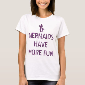 Mermaids Have More Fun Ladies Tee