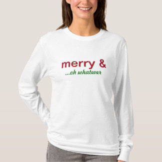 Merry and Whatever Ironic Christmas T-Shirt