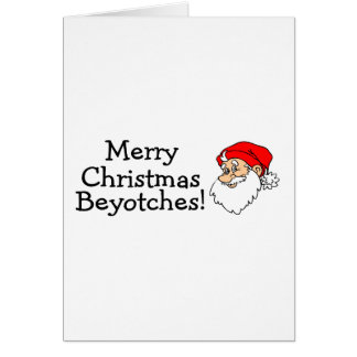 Merry Christmas Beyotches Greeting Card