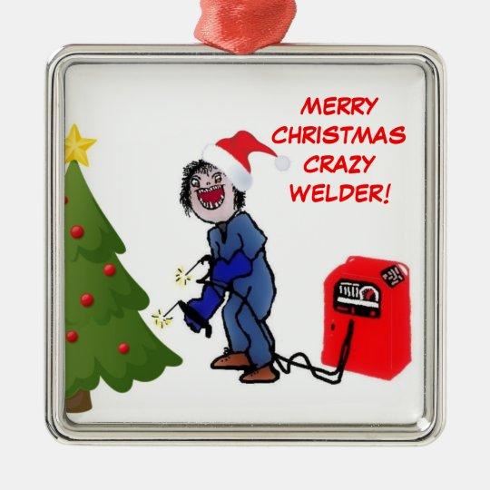 Merry Christmas Crazy Welder Metal Ornament - Merry Christmas Crazy Welder Metal Ornament Zazzle.com