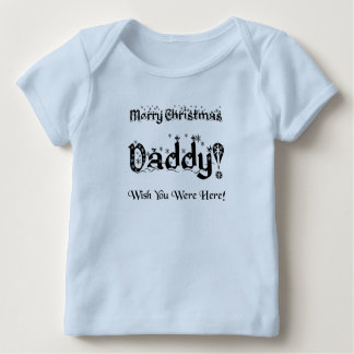 Merry Christmas Daddy! Wish You Were Here! Baby T-Shirt