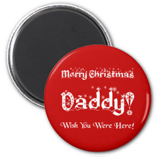 Merry Christmas Daddy! Wish You Were Here! Magnet