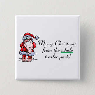 Merry Christmas From The Whole Trailer Park Pinback Button