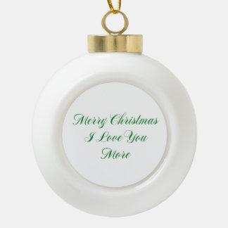 Merry Christmas I Love You More Ceramic Ball Christmas Ornament