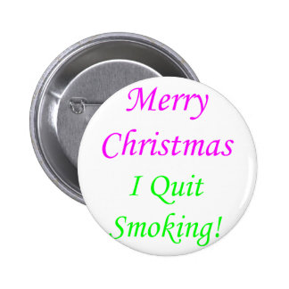 Merry Christmas I Quit Smoking! 2 Pinback Button