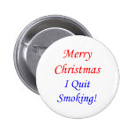Merry Christmas I Quit Smoking! Buttons