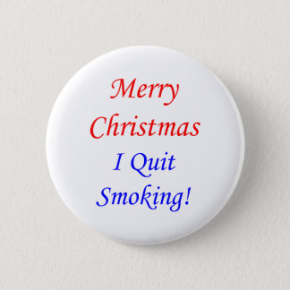 Merry Christmas I Quit Smoking! Pinback Button