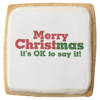 Merry CHRISTmas it's ok to say it Square Shortbread Cookie