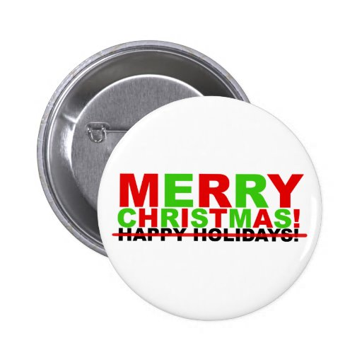 Merry Christmas! (not Happy Holidays) 2 Inch Round Button