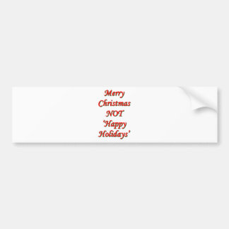 Merry Christmas, NOT 'Happy Holidays' Bumper Sticker