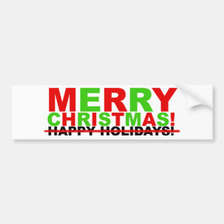Merry Christmas! (not Happy Holidays) Bumper Sticker