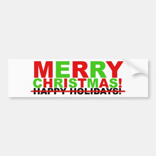 Merry christmas not happy holidays bumper sticker zazzle for Why is it merry christmas and not happy christmas