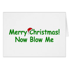Merry Christmas Now Blow Me Card at Zazzle