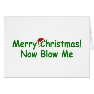 Merry Christmas Now Blow Me Greeting Card