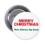 Merry Christmas, Now Gimme My Stuff Buttons