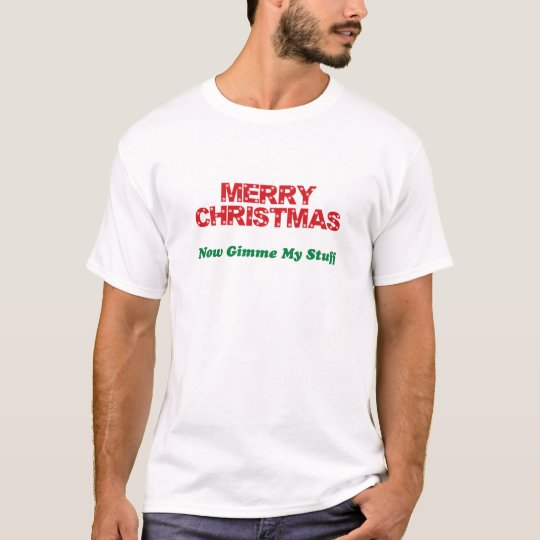 Merry Christmas, Now Gimme My Stuff T-Shirt