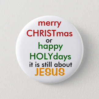 merry CHRISTmas, or, happy HOLYday... - Customized Button