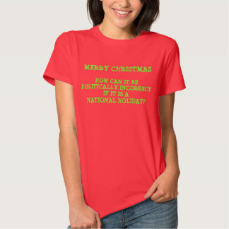 Merry Christmas Politically Incorrect Holiday T Shirt