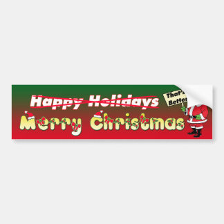 Merry Christmas - That's Better - Bumper Sticker