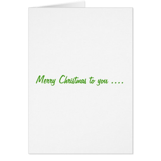 Merry Christmas to you... Card