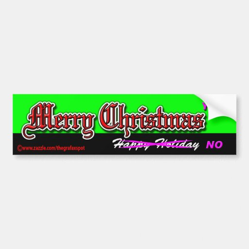 Merry Christmas yes Happy Holiday no Bumper Sticker