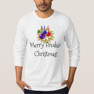 Merry Freakin' Christmas! Festive Funny Holiday T T-Shirt