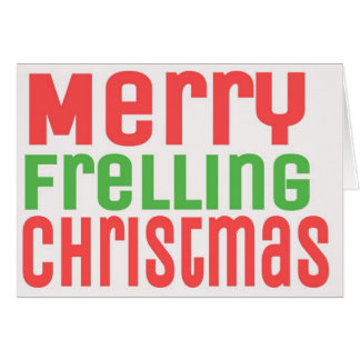 Merry Frelling Christmas Cards! Card
