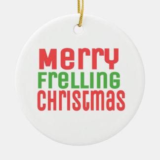 Merry Frelling Christmas! Ceramic Ornament