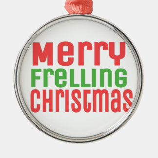 Merry Frelling Christmas! Round Metal Christmas Ornament
