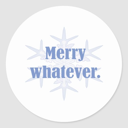 Merry Whatever! Classic Round Sticker