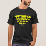 MESH: Who Gonna Stop Me T-Shirt