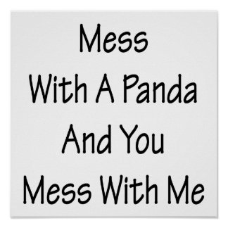 Mess With A Panda And You Mess With Me Poster