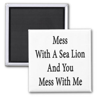 Mess With A Sea Lion And You Mess With Me 2 Inch Square Magnet