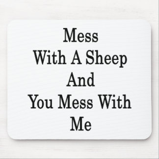 Mess With A Sheep And You Mess With Me Mouse Pads