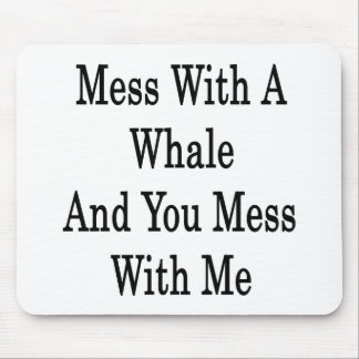 Mess With A Whale And You Mess With Me Mouse Pads